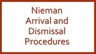 Nieman Arrival and Dismissal Procedures