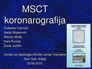M S CT koronarografija Dušanka Vojnović Sanja Stojanović Stevan Iđuški Dara Švonja Zoran Jurišin