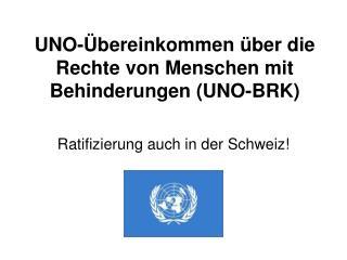 UNO- �bereinkommen �ber  die  Rechte von Menschen  mit  Behinderungen  (UNO-BRK)