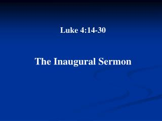 Luke 4:14-30 The Inaugural Sermon