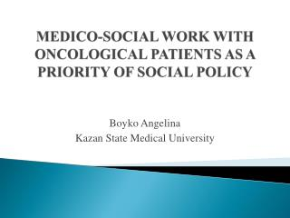 MEDICO-SOCIAL WORK WITH ONCOLOGICAL PATIENTS AS A PRIORITY OF SOCIAL POLICY