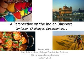 A Perspective on the Indian Diaspora Confusion, Challenges, Opportunities….