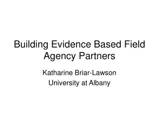 Building Evidence Based Field Agency Partners