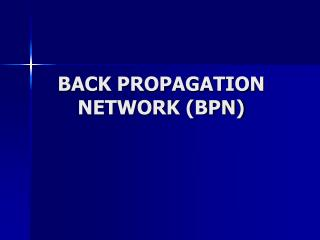BACK PROPAGATION NETWORK (BPN)