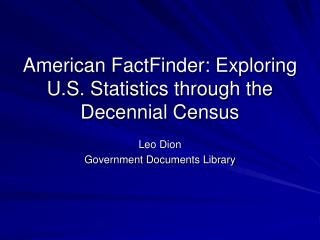 American FactFinder: Exploring U.S. Statistics through the Decennial Census