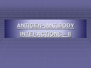 ANTIGEN- ANTIBODY  INTERACTIONS – II