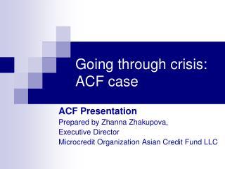 Going through crisis: ACF case