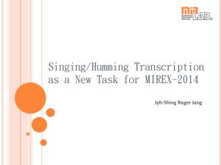 Singing/Humming Transcription  as a New Task for MIREX-2014