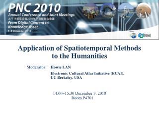 Application of Spatiotemporal Methods  to the Humanities 14:00~15:30 December 3, 2010 Room P4701