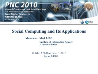 Social Computing and Its Applications 11:00~12:30 December 3, 2010  Room P4701