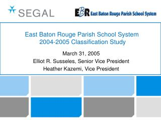 East Baton Rouge Parish School System   2004-2005 Classification Study