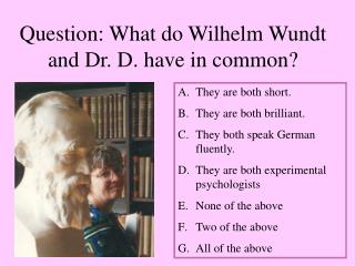 Question: What do Wilhelm Wundt and Dr. D. have in common?