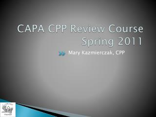 CAPA CPP Review Course  Spring 2011