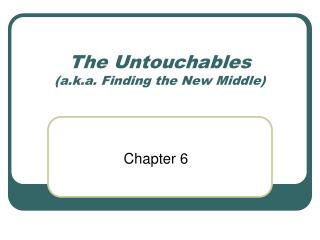 The Untouchables a.k.a. Finding the New Middle