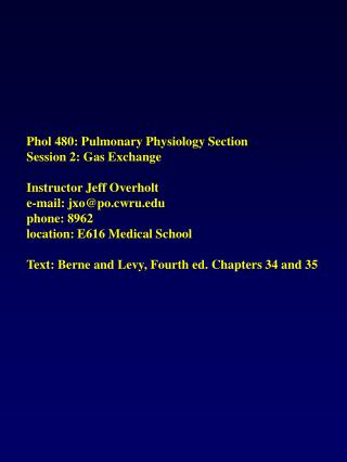 Phol 480: Pulmonary Physiology Section Session 2: Gas Exchange Instructor Jeff Overholt