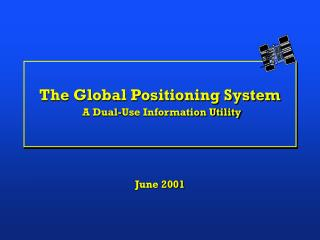The Global Positioning System A Dual-Use Information Utility