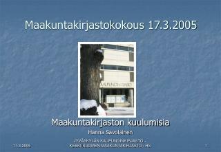 Maakuntakirjastokokous 17.3.2005