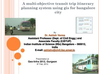 A multi-objective transit trip itinerary planning system using gis for bangalore city