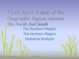 Worlds Apart: A Study of The Geographic Regions Between The North And South