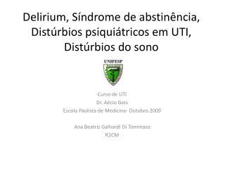 Delirium , Síndrome de abstinência, Distúrbios psiquiátricos em UTI, Distúrbios do sono