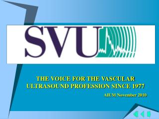 THE VOICE FOR THE VASCULAR ULTRASOUND PROFESSION SINCE 1977 					AIUM November 2010