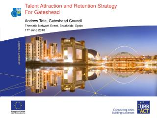 Talent Attraction and Retention Strategy  For Gateshead