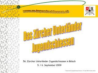 56. Zürcher Unterländer Jugendschiessen in Bülach 5. / 6. September 2009