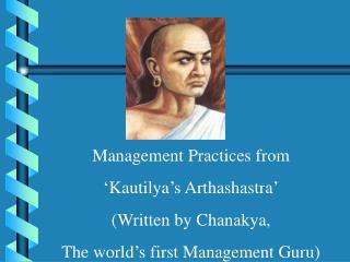 Management Practices from  'Kautilya's Arthashastra' (Written by Chanakya,