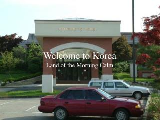 Welcome to Korea Land of the Morning Calm