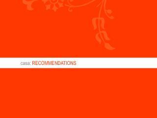 casa:  RECOMMENDATIONS