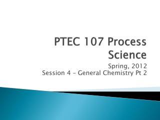 PTEC 107 Process Science