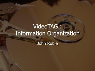 VideoTAG :  Information Organization