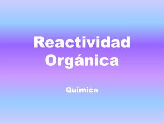 Reactividad Orgánica