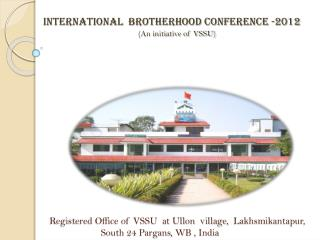 INTERNATIONAL  BROTHERHOOD CONFERENCE -2012  (An initiative of VSSU)