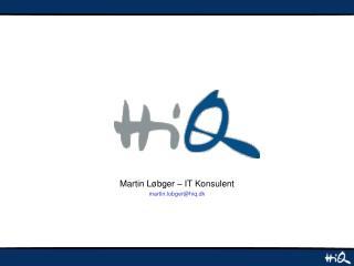 Martin Løbger – IT Konsulent martin.lobger@hiq.dk
