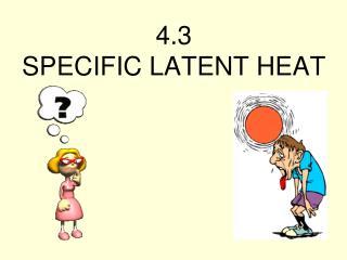 4.3 SPECIFIC LATENT HEAT