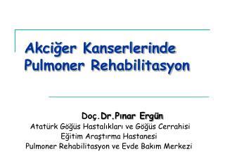 Akci?er Kanserlerinde Pulmoner Rehabilitasyon