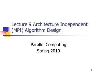 Lecture 9 Architecture Independent (MPI) Algorithm Design