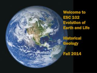 Welcome to ESC  102 Evolution of Earth and Life Historical Geology Fall 2014