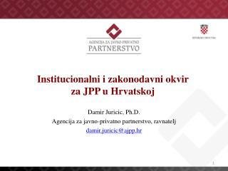 Institu cionalni i zakonodavni okvir za J PP  u Hrvatskoj