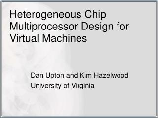 Heterogeneous Chip Multiprocessor Design for Virtual Machines