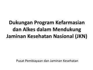Dukungan Program Kefarmasian dan Alkes dalam Mendukung Jaminan Kesehatan Nasional (JKN)