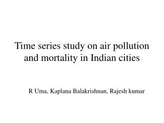 Time series study on air pollution and mortality in Indian cities