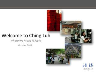 Welcome to Ching Luh where we Make it Right