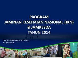 PROGRAM  JAMINAN KESEHATAN NASIONAL (JKN)  & JAMKESDA TAHUN 2014