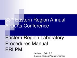 33 rd  Eastern Region Annual Airports Conference Eastern Region Laboratory Procedures Manual ERLPM