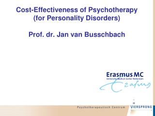 Cost-Effectiveness of Psychotherapy (for Personality Disorders) Prof. dr.  Jan van  Busschbach
