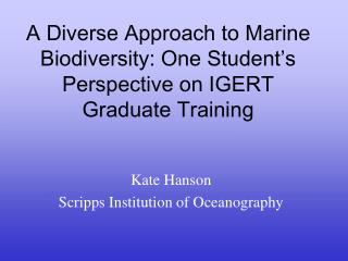 A Diverse Approach to Marine Biodiversity: One Student�s Perspective on IGERT Graduate Training