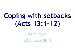 Coping with setbacks Acts 13:1 12  Mike Taylor  30 January 2011