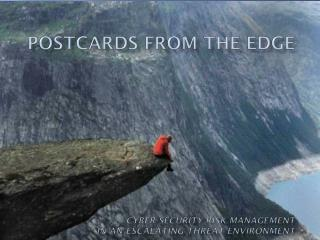 Postcards from the edge  cyber-security risk management  in an escalating threat environment